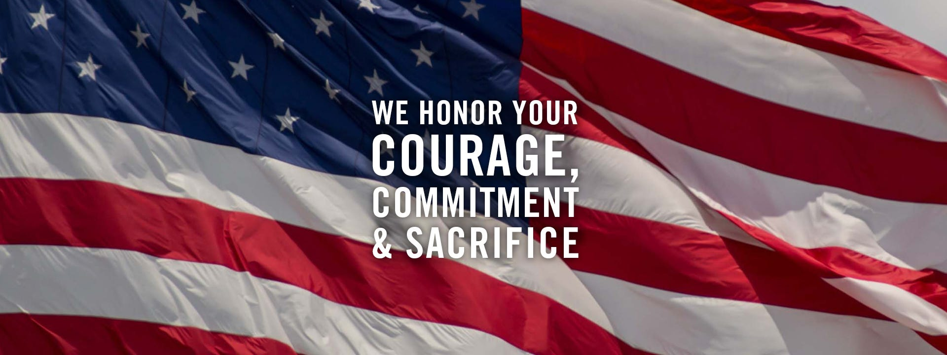 We Honor Your Courage, Commitment & Sacrifice